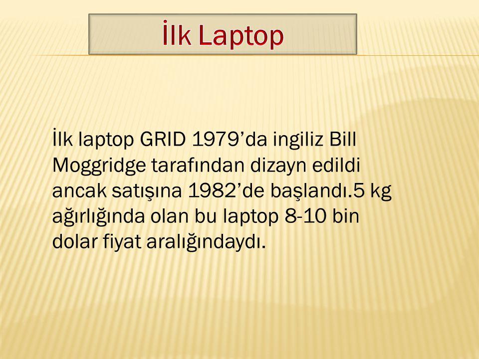 İlk laptop GRID 1979'da ingiliz Bill Moggridge tarafından dizayn edildi ancak satışına 1982'de başlandı.5 kg ağırlığında olan bu laptop 8-10 bin dolar