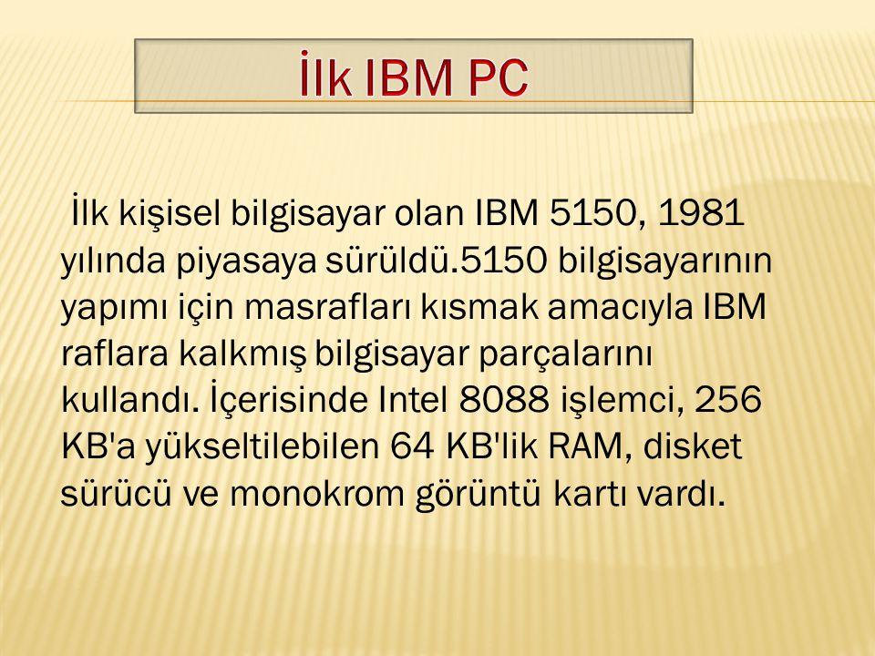 İlk kişisel bilgisayar olan IBM 5150, 1981 yılında piyasaya sürüldü.5150 bilgisayarının yapımı için masrafları kısmak amacıyla IBM raflara kalkmış bil
