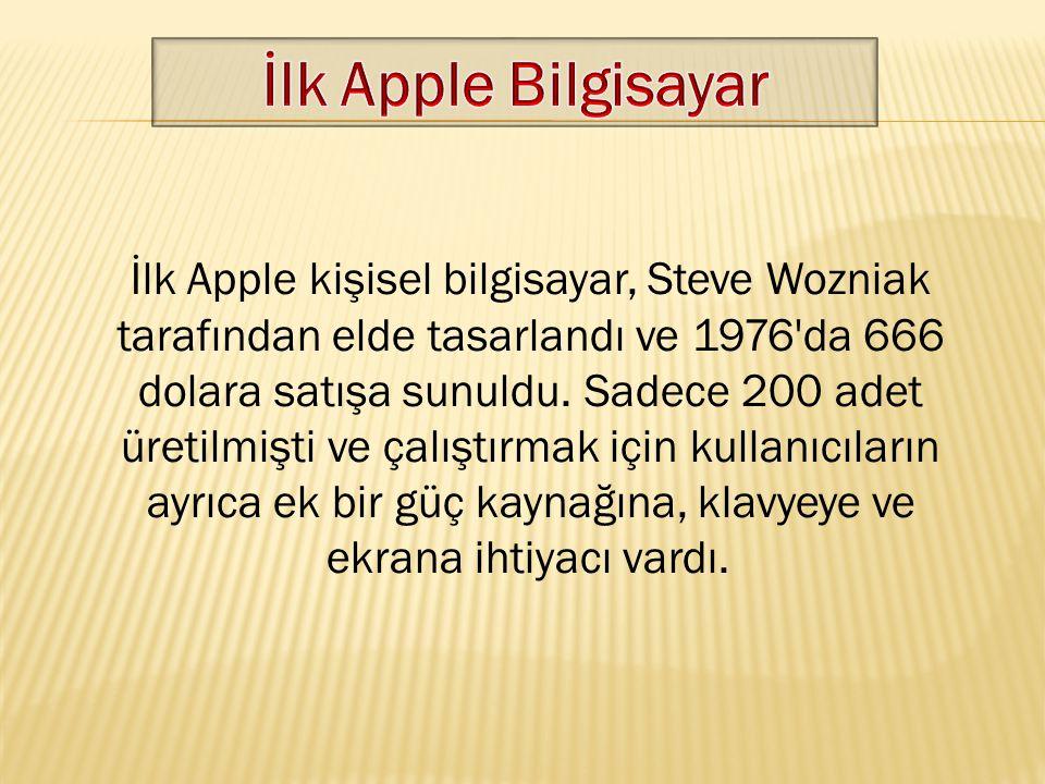 İlk Apple kişisel bilgisayar, Steve Wozniak tarafından elde tasarlandı ve 1976'da 666 dolara satışa sunuldu. Sadece 200 adet üretilmişti ve çalıştırma