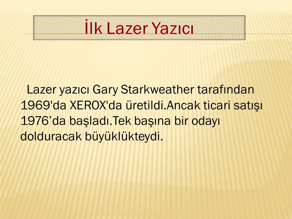 Lazer yazıcı Gary Starkweather tarafından 1969'da XEROX'da üretildi.Ancak ticari satışı 1976'da başladı.Tek başına bir odayı dolduracak büyüklükteydi.
