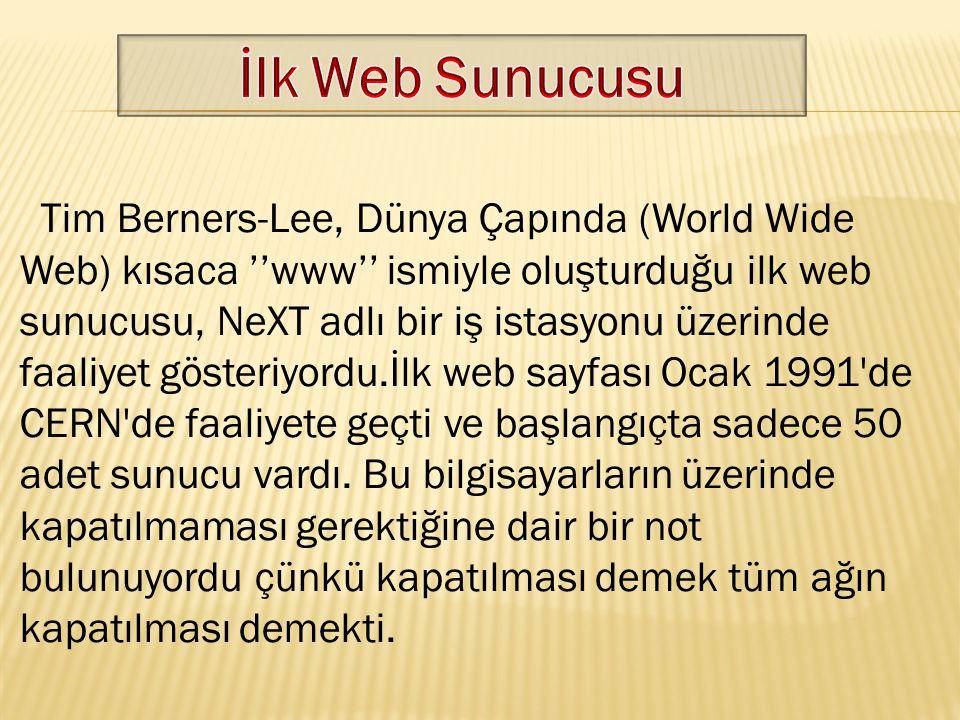Tim Berners-Lee, Dünya Çapında (World Wide Web) kısaca ''www'' ismiyle oluşturduğu ilk web sunucusu, NeXT adlı bir iş istasyonu üzerinde faaliyet göst