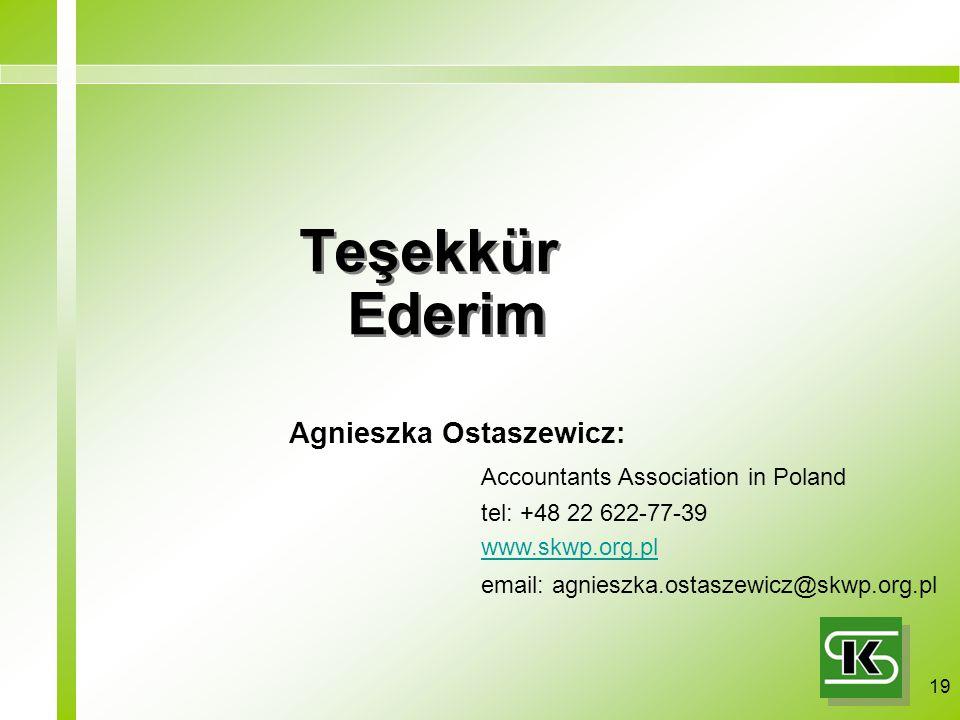19 Teşekkür Ederim Agnieszka Ostaszewicz: Accountants Association in Poland tel: +48 22 622-77-39 www.skwp.org.pl email: agnieszka.ostaszewicz@skwp.org.pl