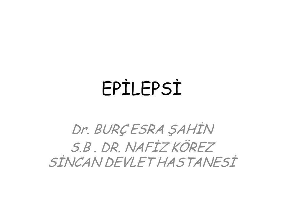 EPİLEPSİ Dr. BURÇ ESRA ŞAHİN S.B. DR. NAFİZ KÖREZ SİNCAN DEVLET HASTANESİ
