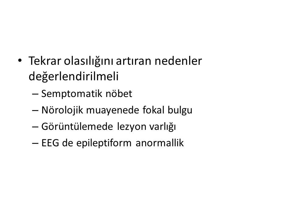 Tekrar olasılığını artıran nedenler değerlendirilmeli – Semptomatik nöbet – Nörolojik muayenede fokal bulgu – Görüntülemede lezyon varlığı – EEG de epileptiform anormallik