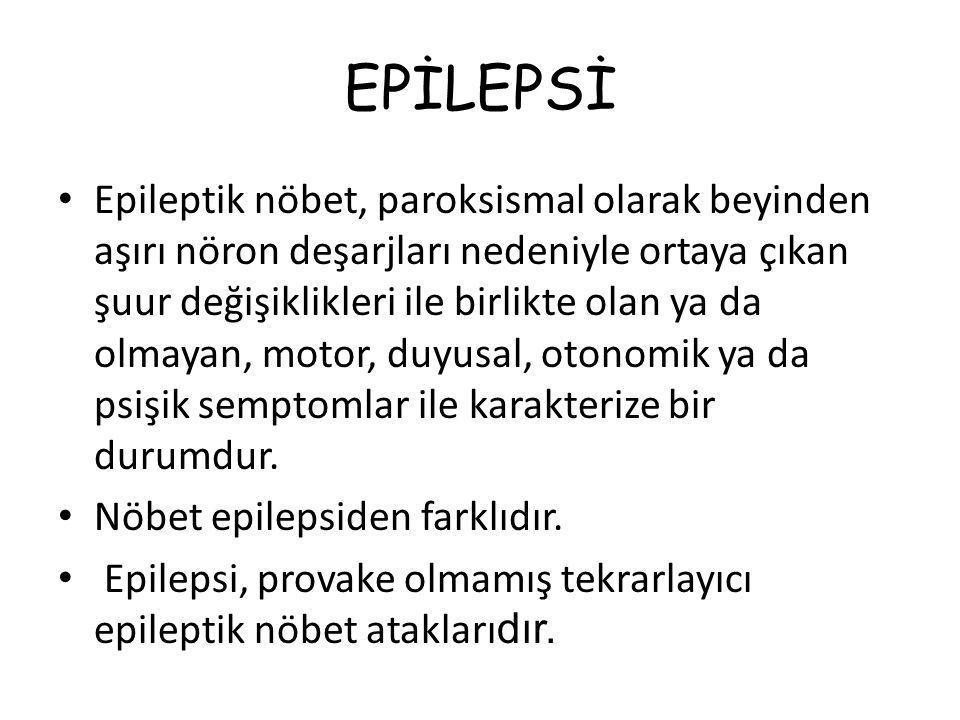 EPİLEPSİ Epileptik nöbet, paroksismal olarak beyinden aşırı nöron deşarjları nedeniyle ortaya çıkan şuur değişiklikleri ile birlikte olan ya da olmayan, motor, duyusal, otonomik ya da psişik semptomlar ile karakterize bir durumdur.