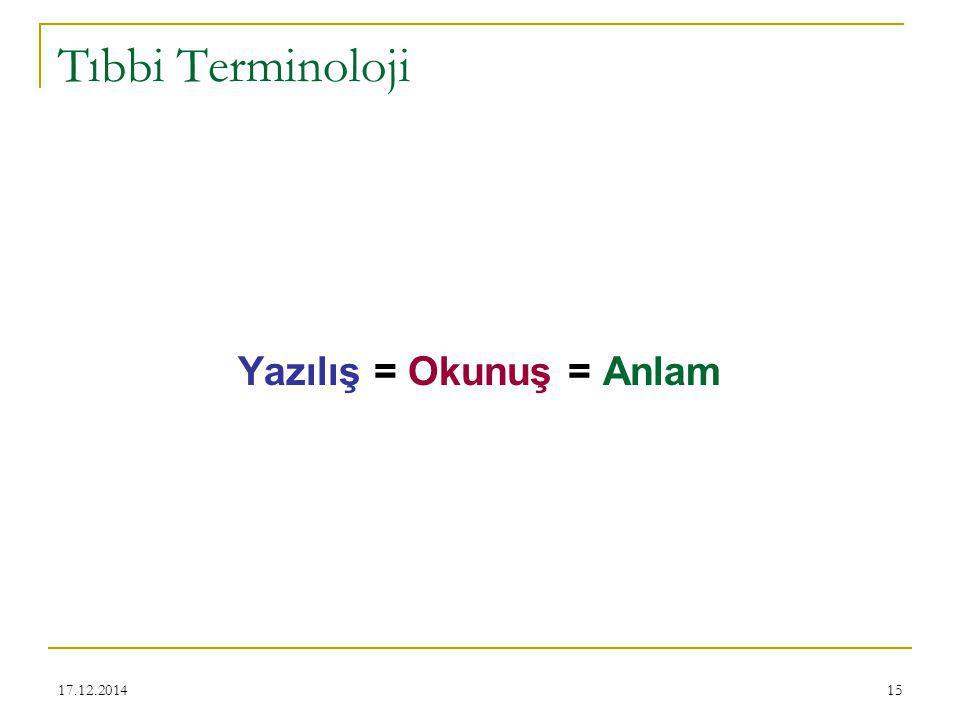 17.12.201415 Tıbbi Terminoloji Yazılış = Okunuş = Anlam