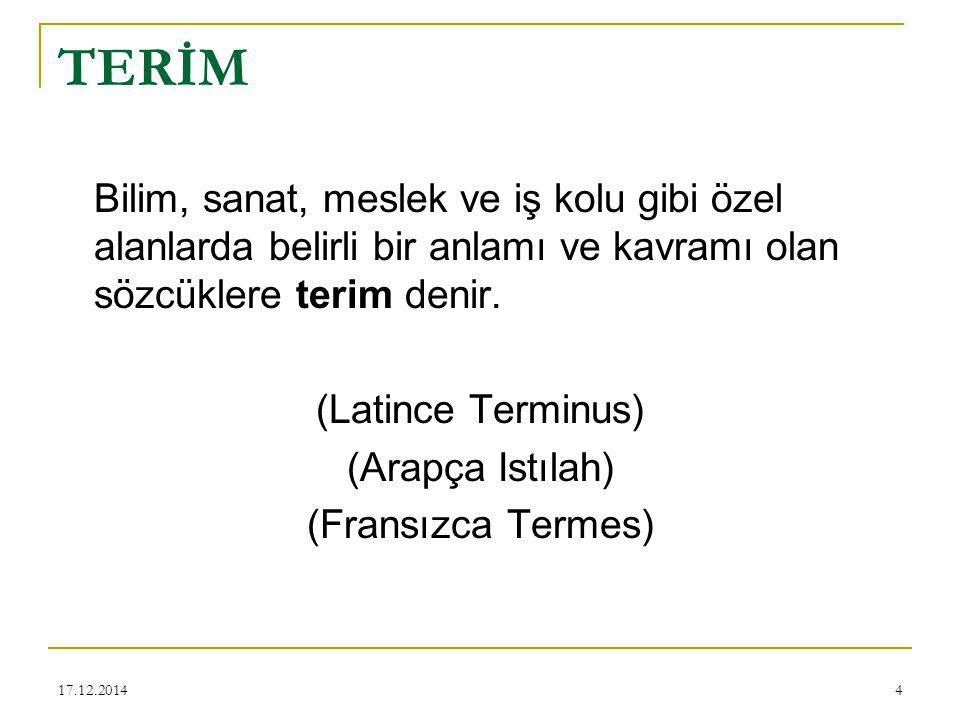 17.12.20145 TERMİNOLOJİ Terimlerle uğraşan bilim dalına terminoloji bilim dalı denir.