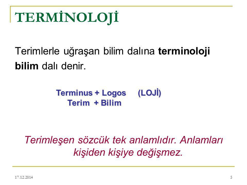 17.12.20145 TERMİNOLOJİ Terimlerle uğraşan bilim dalına terminoloji bilim dalı denir. Terimleşen sözcük tek anlamlıdır. Anlamları kişiden kişiye değiş