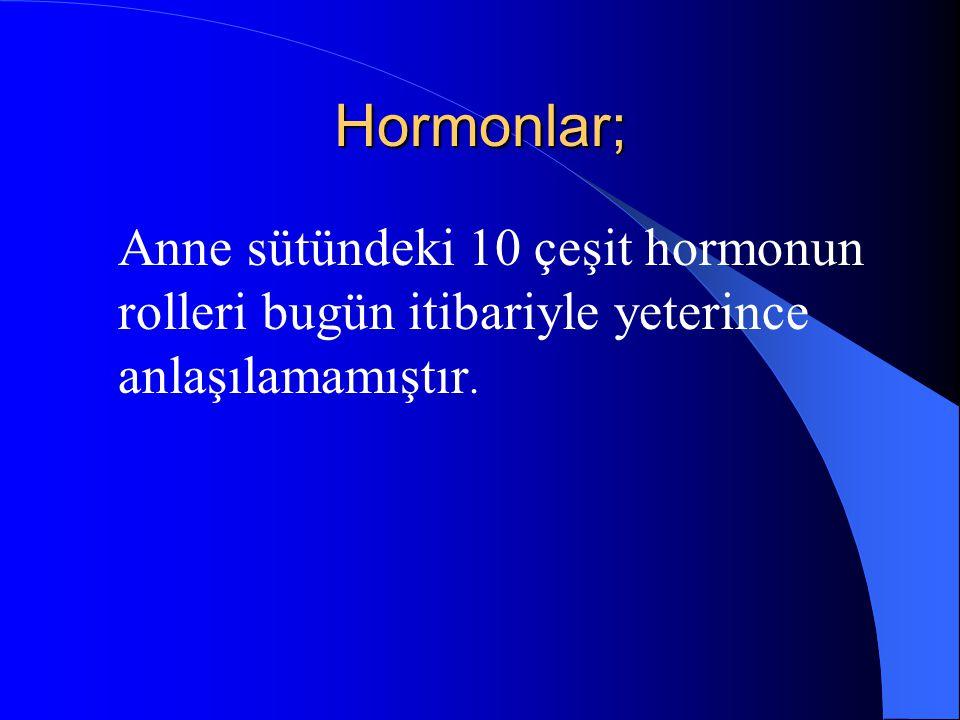 Hormonlar; Anne sütündeki 10 çeşit hormonun rolleri bugün itibariyle yeterince anlaşılamamıştır.