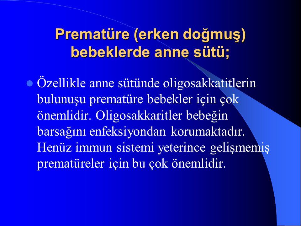 Prematüre (erken doğmuş) bebeklerde anne sütü; Özellikle anne sütünde oligosakkatitlerin bulunuşu prematüre bebekler için çok önemlidir.