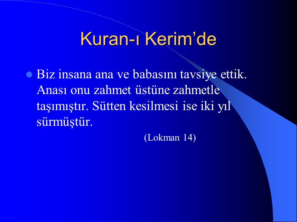 Kuran-ı Kerim'de Biz insana ana ve babasını tavsiye ettik.