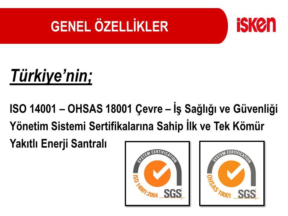 GENEL ÖZELLİKLER Türkiye'nin; ISO 14001 – OHSAS 18001 Çevre – İş Sağlığı ve Güvenliği Yönetim Sistemi Sertifikalarına Sahip İlk ve Tek Kömür Yakıtlı E