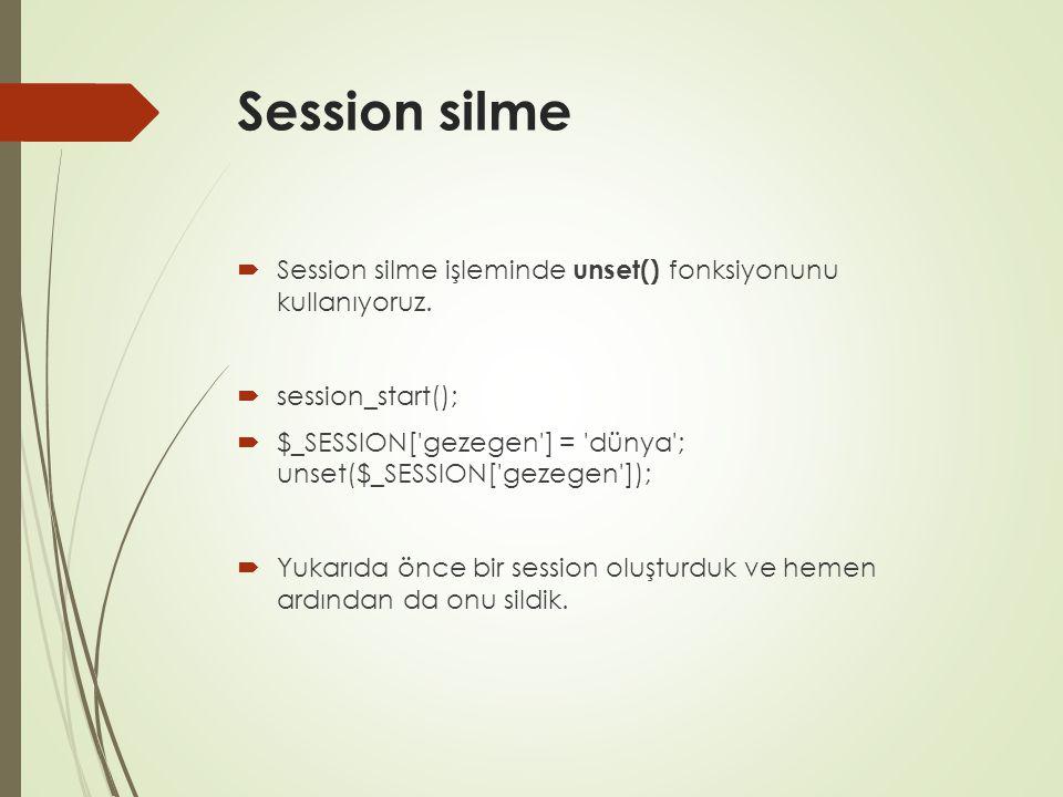 Session silme  Session silme işleminde unset() fonksiyonunu kullanıyoruz.