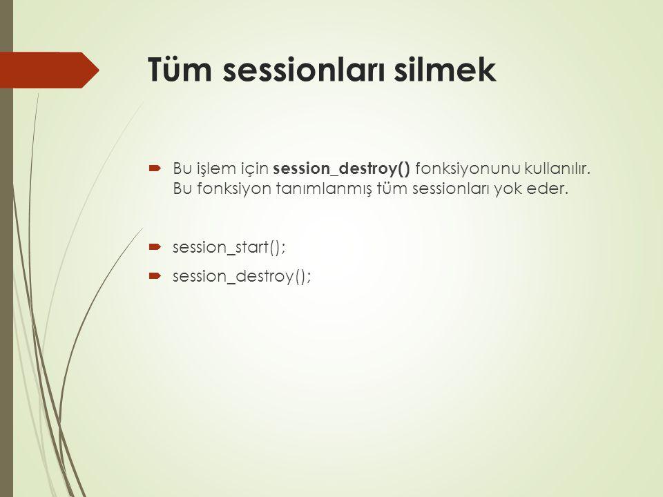 Tüm sessionları silmek  Bu işlem için session_destroy() fonksiyonunu kullanılır.