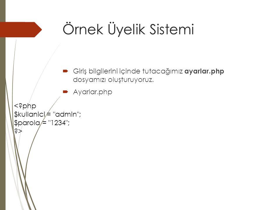 Örnek Üyelik Sistemi  Giriş bilgilerini içinde tutacağımız ayarlar.php dosyamızı oluşturuyoruz.  Ayarlar.php <?php $kullanici =