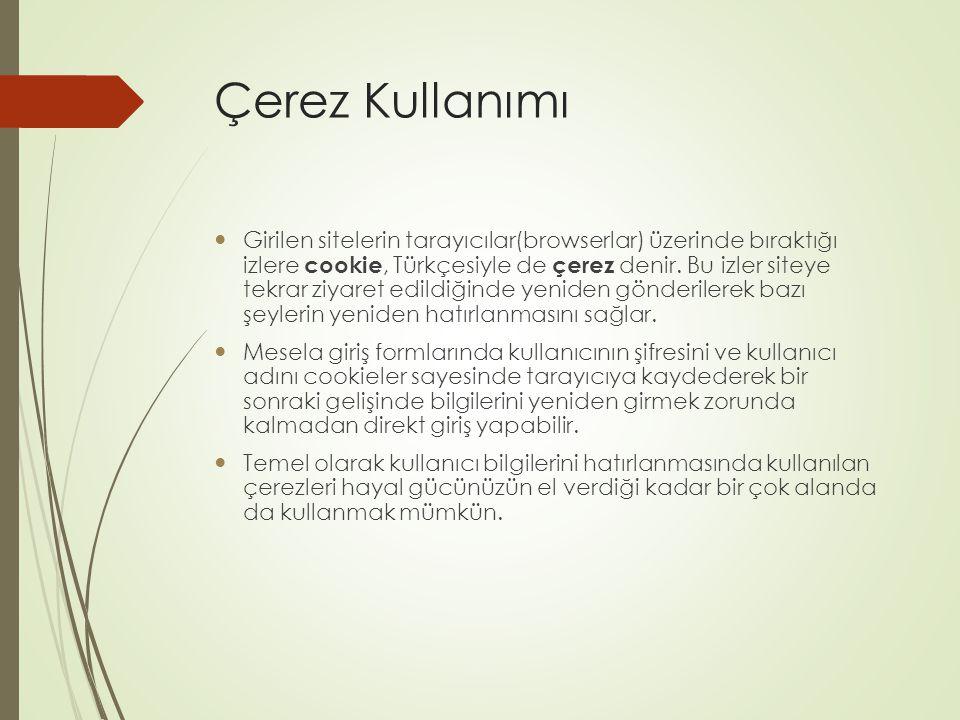 Çerez Kullanımı Girilen sitelerin tarayıcılar(browserlar) üzerinde bıraktığı izlere cookie, Türkçesiyle de çerez denir.