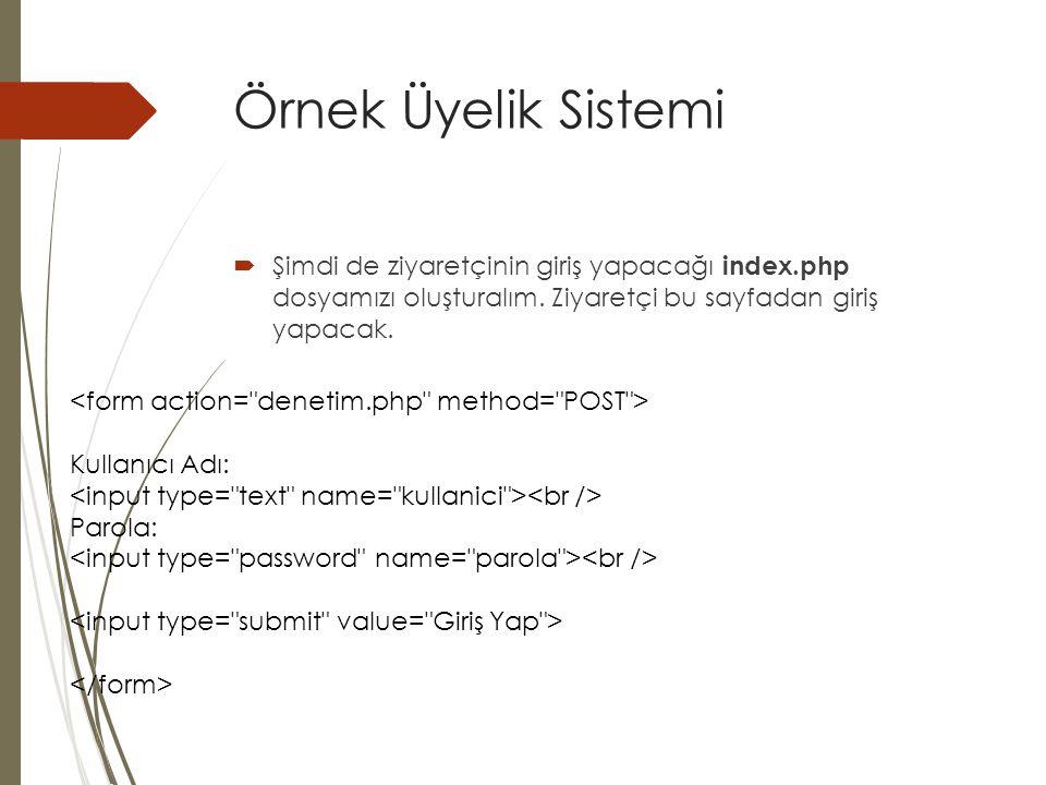 Örnek Üyelik Sistemi  Şimdi de ziyaretçinin giriş yapacağı index.php dosyamızı oluşturalım. Ziyaretçi bu sayfadan giriş yapacak. Kullanıcı Adı: Parol