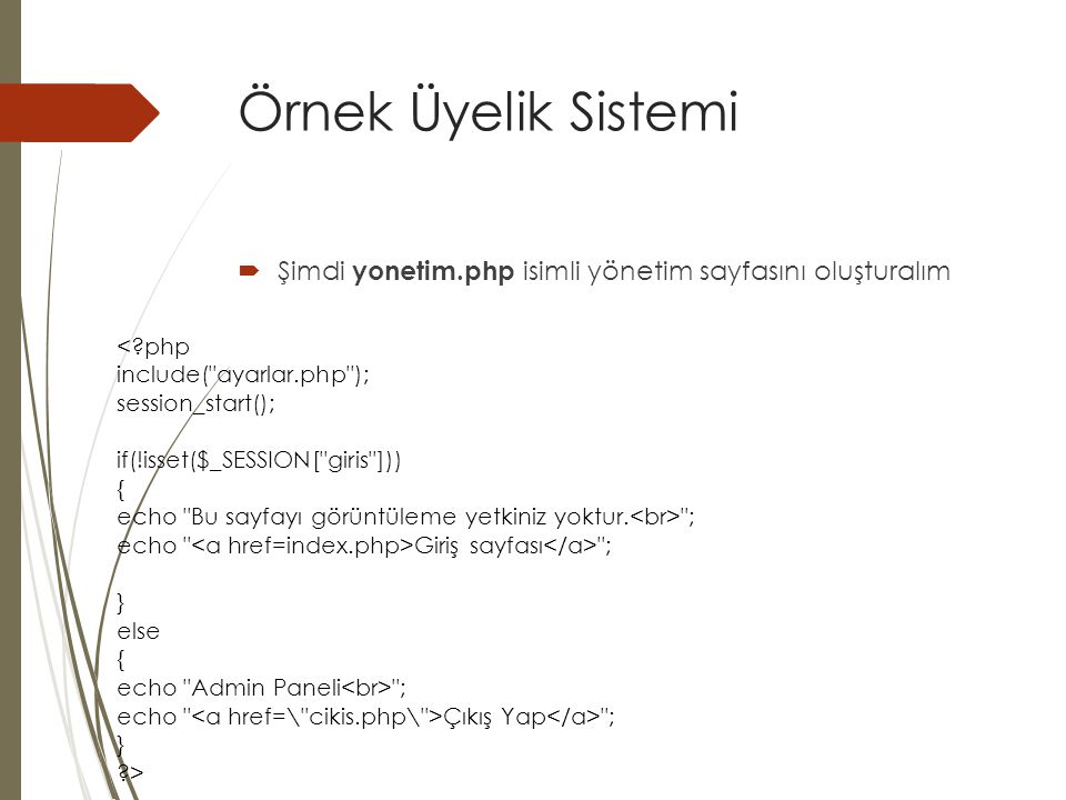 Örnek Üyelik Sistemi  Şimdi yonetim.php isimli yönetim sayfasını oluşturalım <?php include(