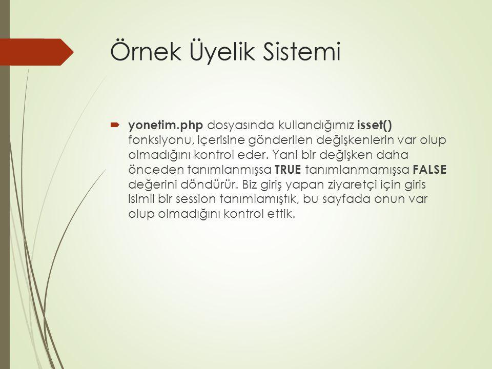 Örnek Üyelik Sistemi  yonetim.php dosyasında kullandığımız isset() fonksiyonu, içerisine gönderilen değişkenlerin var olup olmadığını kontrol eder. Y