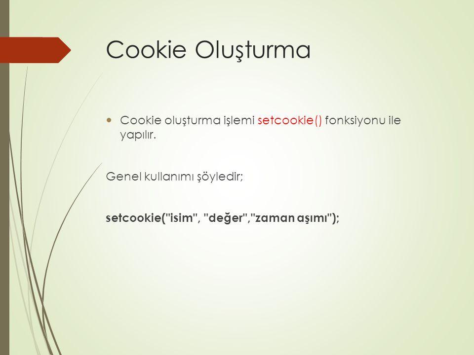 Cookie Oluşturma Cookie oluşturma işlemi setcookie() fonksiyonu ile yapılır.