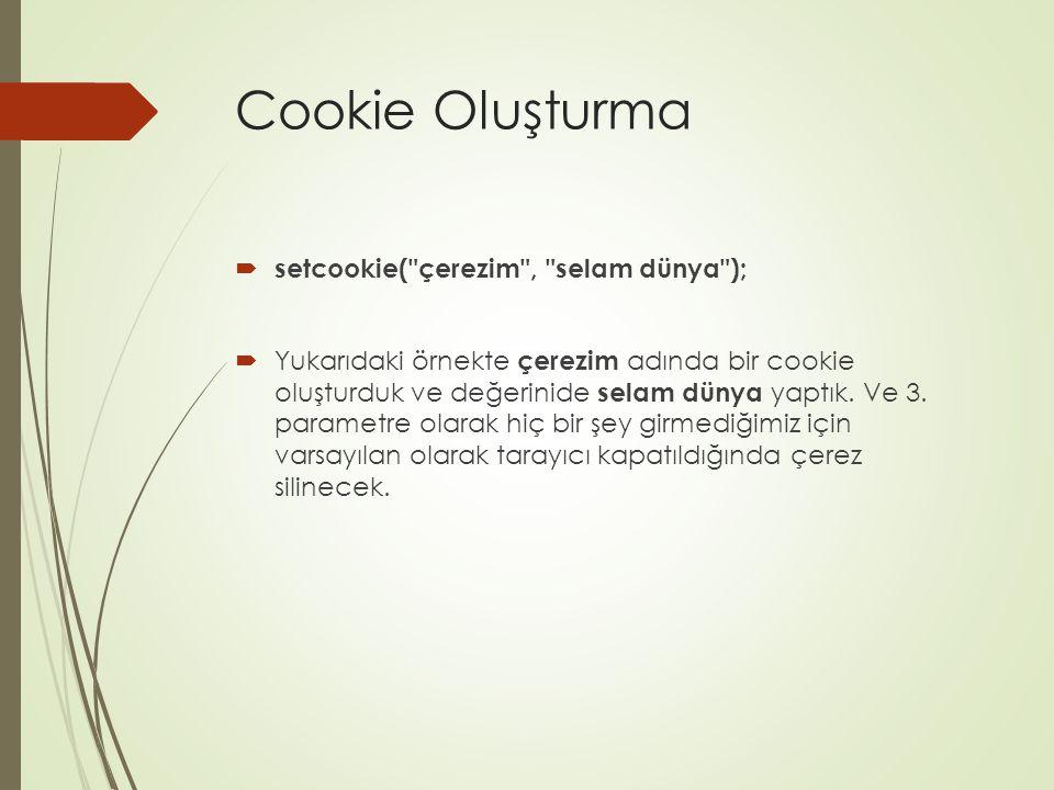 Cookie Oluşturma  setcookie( çerezim , selam dünya );  Yukarıdaki örnekte çerezim adında bir cookie oluşturduk ve değerinide selam dünya yaptık.