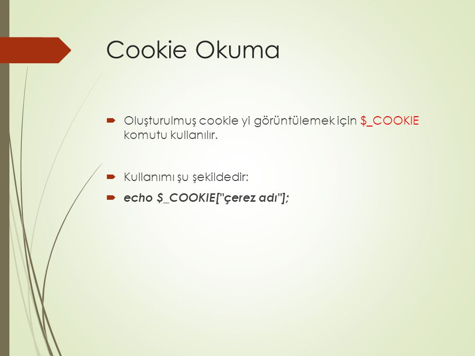 Cookie Okuma  Oluşturulmuş cookie yi görüntülemek için $_COOKIE komutu kullanılır.