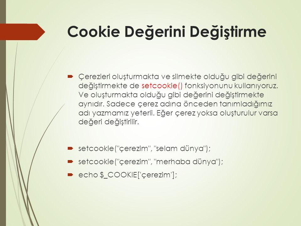Cookie Değerini Değiştirme  Çerezleri oluşturmakta ve silmekte olduğu gibi değerini değiştirmekte de setcookie() fonksiyonunu kullanıyoruz.