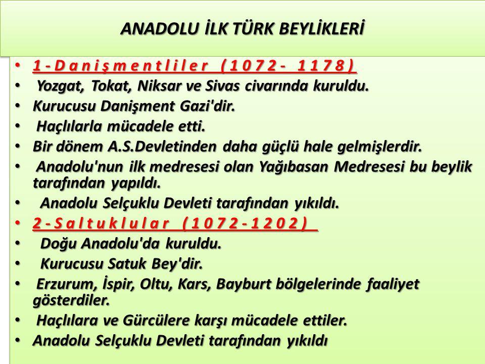 ANADOLU İLK TÜRK BEYLİKLERİ 3-Mengücekler (1072-1228) Erzincan, Kemah ve Divriği civarında kuruldu.