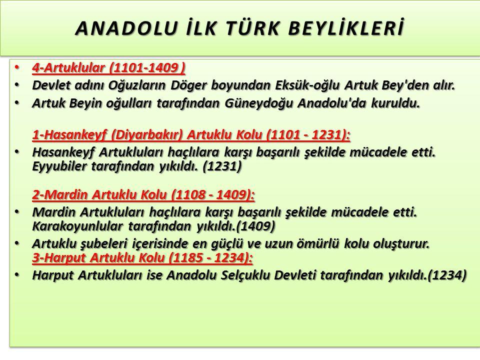 ANADOLU İLK TÜRK BEYLİKLERİ 4-Artuklular (1101-1409 ) 4-Artuklular (1101-1409 ) Devlet adını Oğuzların Döger boyundan Eksük-oğlu Artuk Bey den alır.