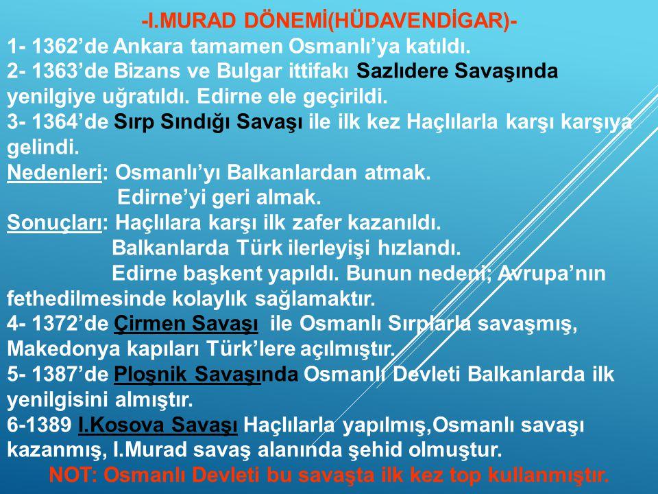 4- Bizans'ın yardım istemesi üzerine 1353 yılında Osmanlı Devleti ilk defa Rumeliye ayak basmıştır. (Çimpe Kalesinin alınması) 5- Kurumlaşma sağlanara