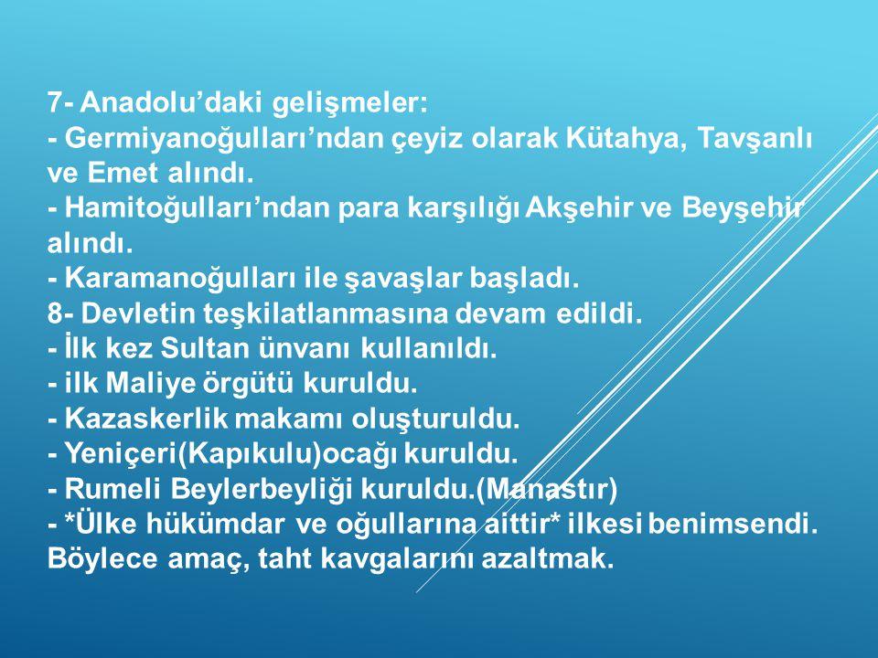 -I.MURAD DÖNEMİ(HÜDAVENDİGAR)- 1- 1362'de Ankara tamamen Osmanlı'ya katıldı. 2- 1363'de Bizans ve Bulgar ittifakı Sazlıdere Savaşında yenilgiye uğratı