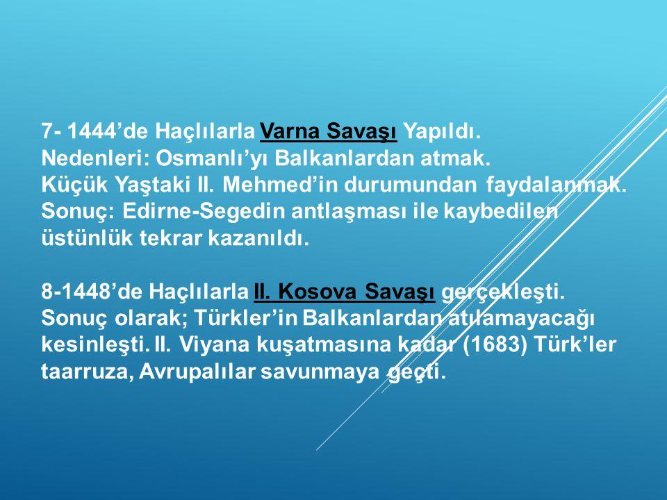 -II.MURAT DÖNEMİ- 1- Amcası Düzmece Mustafa'nın isyanını bastırdı. 2- Düzmece Mustafa'ya yardımından dolayı Bizans'ı kuşattı. 3- Kardeşi Şehzade Musta