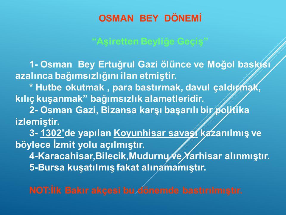 Osmanlı Devletinin Kökeni Osmanlılar Oğuzların Kayı aşireti Bozok kolundandır.Beyliğin kurucuları Gündüz Alp ve Ertuğrul Gazidir.Sögüt'ü merkez yapıp