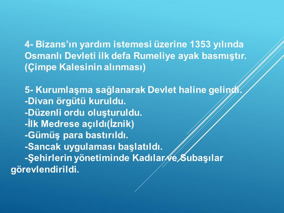 """ORHAN BEY DÖNEMİ """"Beylikten Devlete Geçiş"""" 1- Yalova ile Mudanya'yı alarak Bizans ile Bursa'nın bağlantısını kesti.1326 da Bursa alınarak başkent yapı"""
