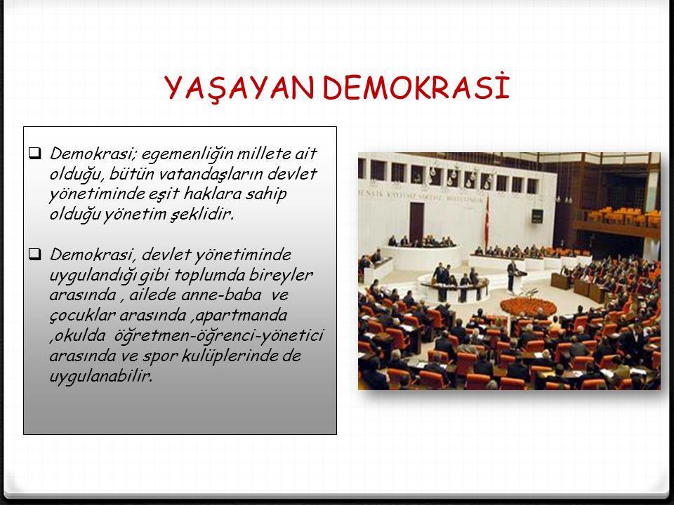 YAŞAYAN DEMOKRASİ  Demokrasi; egemenliğin millete ait olduğu, bütün vatandaşların devlet yönetiminde eşit haklara sahip olduğu yönetim şeklidir.  De