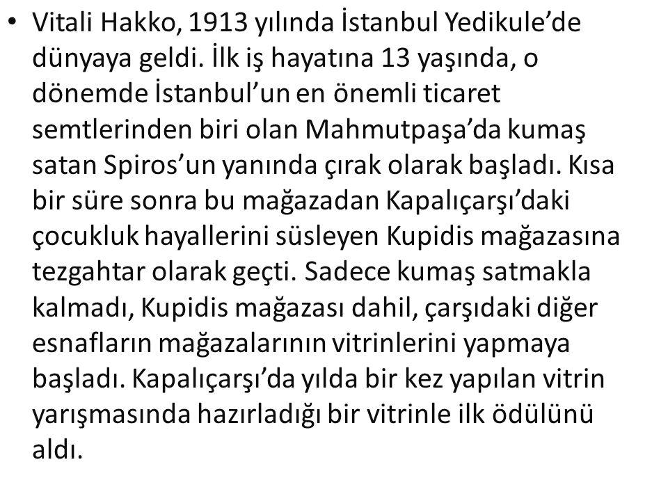 Vitali Hakko, 1913 yılında İstanbul Yedikule'de dünyaya geldi. İlk iş hayatına 13 yaşında, o dönemde İstanbul'un en önemli ticaret semtlerinden biri o