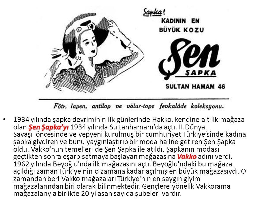 Şen Şapka'yı Vakko 1934 yılında şapka devriminin ilk günlerinde Hakko, kendine ait ilk mağaza olan Şen Şapka'yı 1934 yılında Sultanhamam'da açtı. II.D