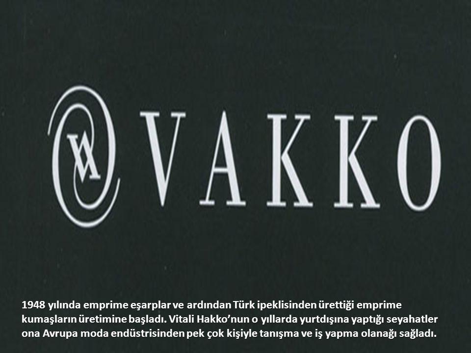 1948 yılında emprime eşarplar ve ardından Türk ipeklisinden ürettiği emprime kumaşların üretimine başladı. Vitali Hakko'nun o yıllarda yurtdışına yapt