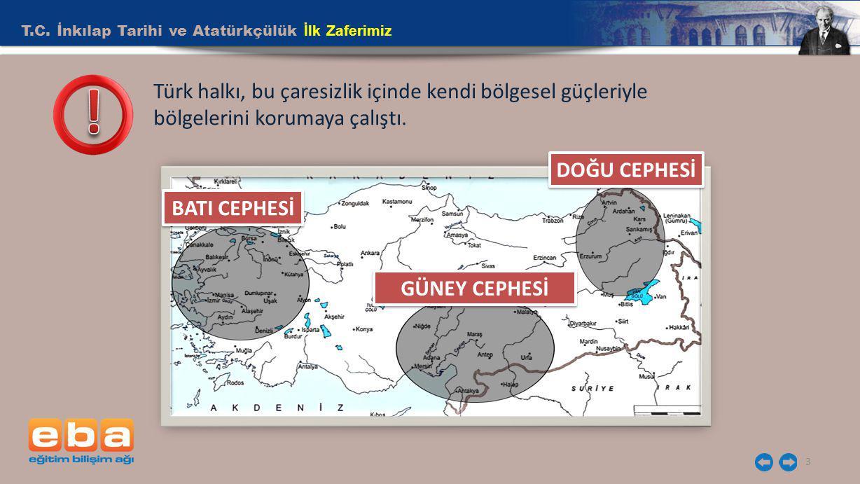 T.C. İnkılap Tarihi ve Atatürkçülük İlk Zaferimiz 3 Türk halkı, bu çaresizlik içinde kendi bölgesel güçleriyle bölgelerini korumaya çalıştı. BATI CEPH