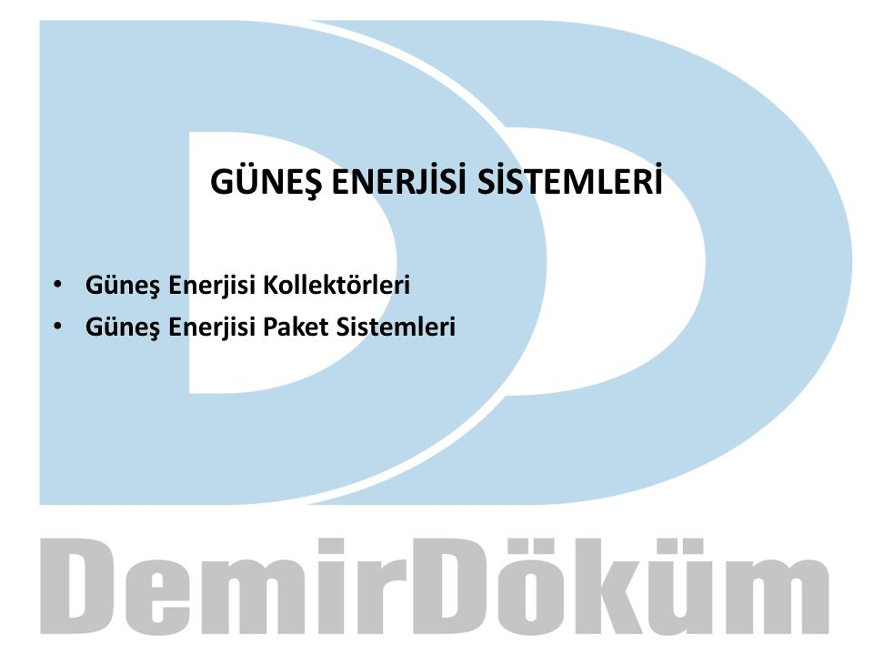 GÜNEŞ ENERJİSİ SİSTEMLERİ Güneş Enerjisi Kollektörleri Güneş Enerjisi Paket Sistemleri