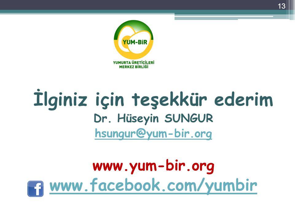 İlginiz için teşekkür ederim Dr. Hüseyin SUNGUR hsungur@yum-bir.org www.yum-bir.org www.facebook.com/yumbir 13