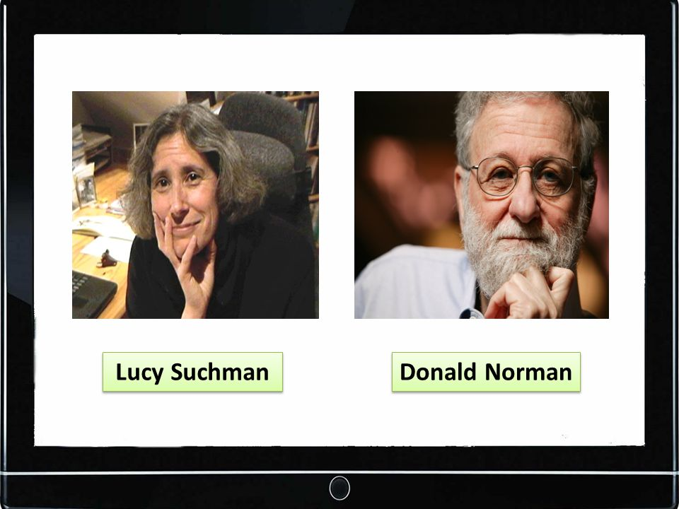 Lucy Suchman Donald Norman