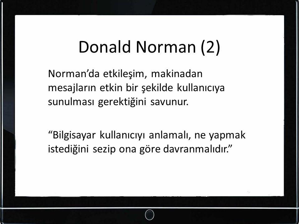 """Donald Norman (2) Norman'da etkileşim, makinadan mesajların etkin bir şekilde kullanıcıya sunulması gerektiğini savunur. """"Bilgisayar kullanıcıyı anlam"""