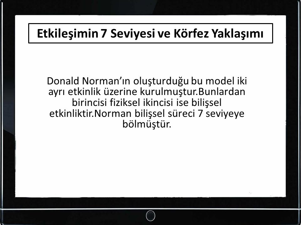 Donald Norman'ın oluşturduğu bu model iki ayrı etkinlik üzerine kurulmuştur.Bunlardan birincisi fiziksel ikincisi ise bilişsel etkinliktir.Norman bili