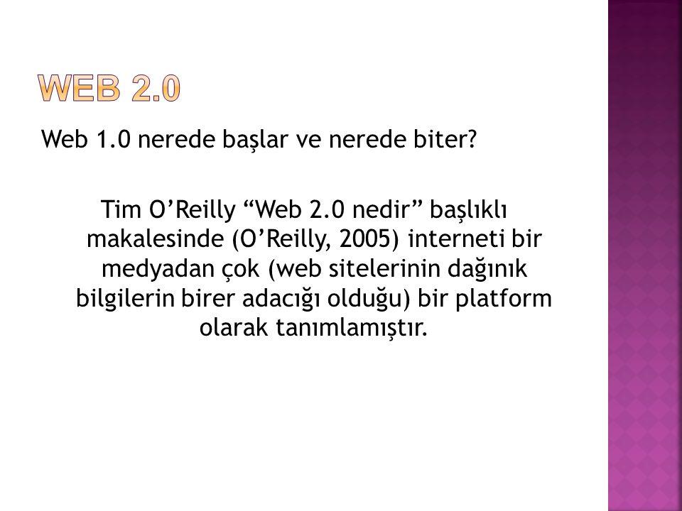 """Web 1.0 nerede başlar ve nerede biter? Tim O'Reilly """"Web 2.0 nedir"""" başlıklı makalesinde (O'Reilly, 2005) interneti bir medyadan çok (web sitelerinin"""