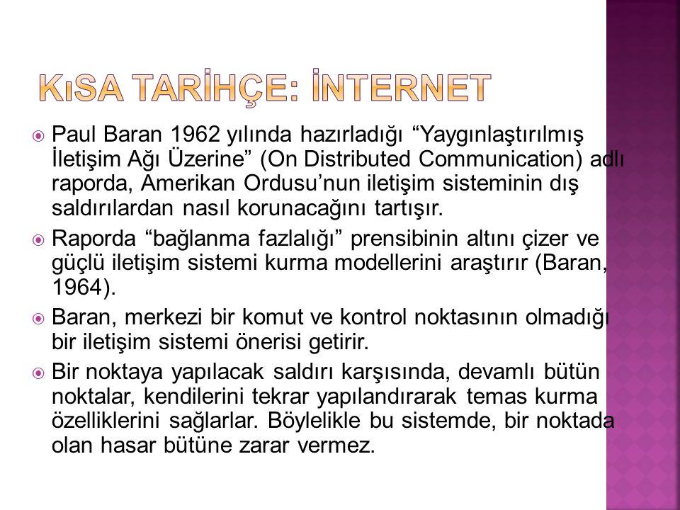 """ Paul Baran 1962 yılında hazırladığı """"Yaygınlaştırılmış İletişim Ağı Üzerine"""" (On Distributed Communication) adlı raporda, Amerikan Ordusu'nun iletiş"""