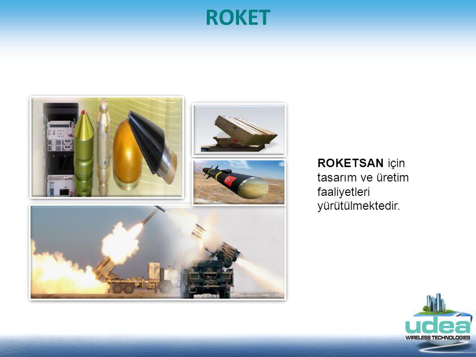 ROKETSAN için tasarım ve üretim faaliyetleri yürütülmektedir. ROKET