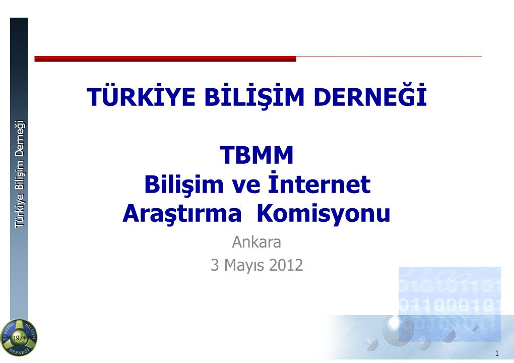 Türkiye Bilişim Derneği 1 TÜRKİYE BİLİŞİM DERNEĞİ TBMM Bilişim ve İnternet Araştırma Komisyonu Ankara 3 Mayıs 2012