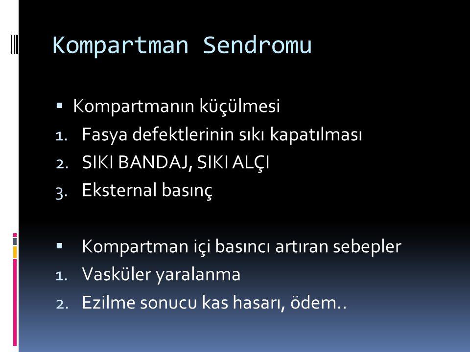 Kompartman Sendromu  Kompartmanın küçülmesi 1. Fasya defektlerinin sıkı kapatılması 2. SIKI BANDAJ, SIKI ALÇI 3. Eksternal basınç  Kompartman içi ba