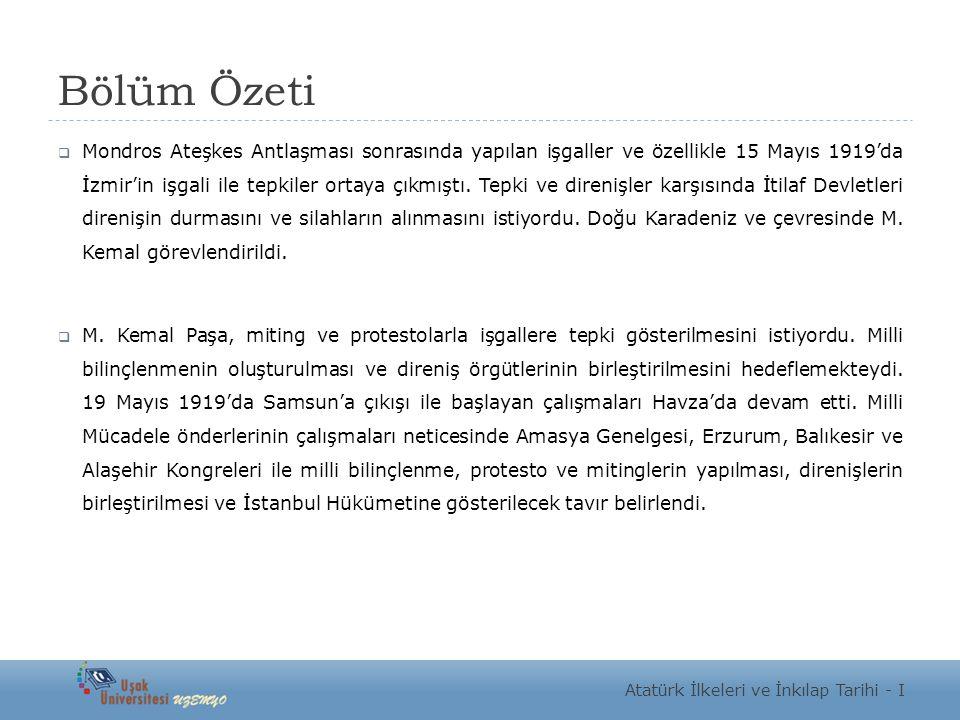 Bölüm Özeti  Mondros Ateşkes Antlaşması sonrasında yapılan işgaller ve özellikle 15 Mayıs 1919'da İzmir'in işgali ile tepkiler ortaya çıkmıştı.